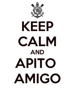 Poster: KEEP CALM AND APITO  AMIGO