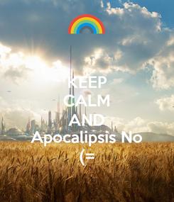 Poster: KEEP CALM AND Apocalipsis No (=