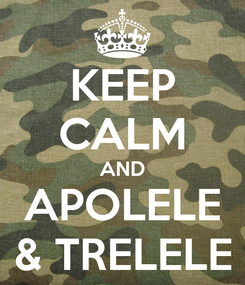 Poster: KEEP CALM AND APOLELE & TRELELE