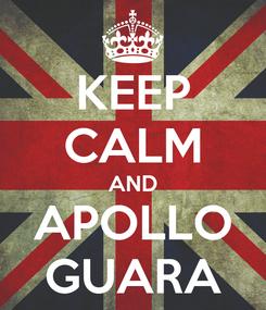 Poster: KEEP CALM AND APOLLO GUARA