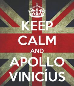 Poster: KEEP CALM AND APOLLO VINICÍUS