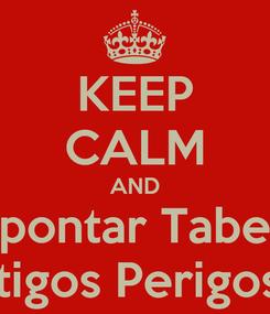 Poster: KEEP CALM AND Apontar Tabela Artigos Perigosos