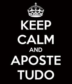 Poster: KEEP CALM AND APOSTE TUDO