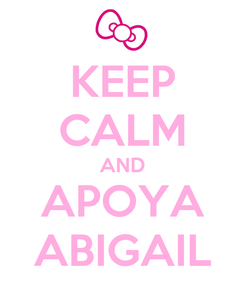 Poster: KEEP CALM AND APOYA ABIGAIL