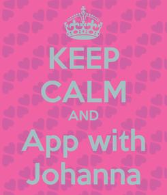 Poster: KEEP CALM AND App with Johanna