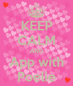 Poster: KEEP CALM AND App with Poelie