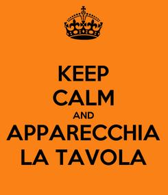 Poster: KEEP CALM AND APPARECCHIA LA TAVOLA
