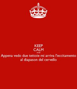 Poster: KEEP CALM AND Appena vedo due tettoie mi arriva l'eccitamento al diapason del cervello