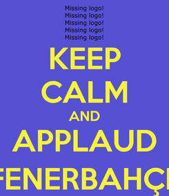 Poster: KEEP CALM AND APPLAUD FENERBAHÇE