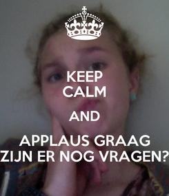Poster: KEEP CALM AND APPLAUS GRAAG ZIJN ER NOG VRAGEN?