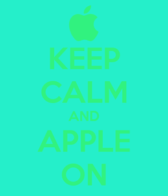 Poster: KEEP CALM AND APPLE ON
