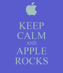 Poster: KEEP CALM AND APPLE ROCKS