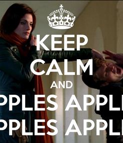 Poster: KEEP CALM AND APPLES APPLES APPLES APPLES