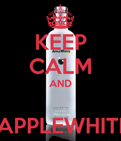 Poster: KEEP CALM AND  .  APPLEWHITE .