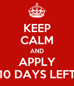 Poster: KEEP CALM AND APPLY 10 DAYS LEFT