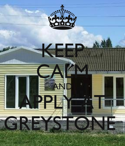 Poster: KEEP CALM AND APPLY AT GREYSTONE
