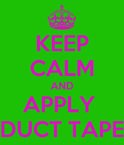 Poster: KEEP CALM AND APPLY  DUCT TAPE