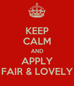 Poster: KEEP CALM AND APPLY FAIR & LOVELY