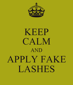 Poster: KEEP CALM AND APPLY FAKE LASHES
