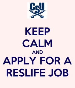 Poster: KEEP CALM AND APPLY FOR A RESLIFE JOB