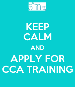 Poster: KEEP CALM AND APPLY FOR CCA TRAINING