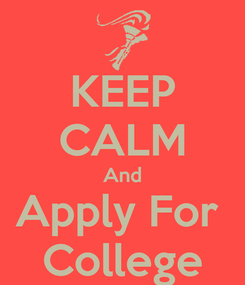 Poster: KEEP CALM And Apply For  College