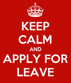 Poster: KEEP CALM AND APPLY FOR LEAVE