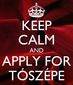 Poster: KEEP CALM AND APPLY FOR TÓSZÉPE