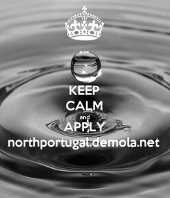 Poster: KEEP CALM and APPLY northportugal.demola.net