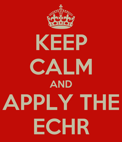 Poster: KEEP CALM AND APPLY THE ECHR