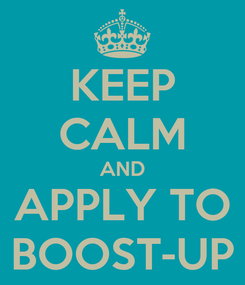 Poster: KEEP CALM AND APPLY TO BOOST-UP
