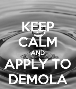 Poster: KEEP CALM AND APPLY TO DEMOLA