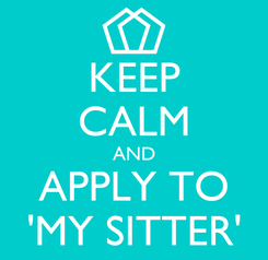 Poster: KEEP CALM AND APPLY TO 'MY SITTER'