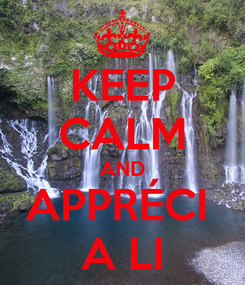 Poster: KEEP CALM AND APPRÉCI  A LI