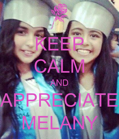 Poster: KEEP CALM AND APPRECIATE MELANY