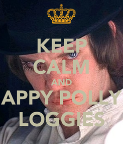 Poster: KEEP CALM AND APPY POLLY LOGGIES