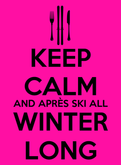 Poster: KEEP CALM AND APRÈS SKI ALL WINTER LONG
