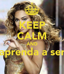 Poster: KEEP CALM AND aprenda a ser