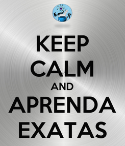 Poster: KEEP CALM AND APRENDA EXATAS