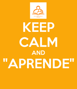 """Poster: KEEP CALM AND """"APRENDE"""""""
