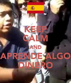 Poster: KEEP CALM AND APRENDE ALGO DINERO