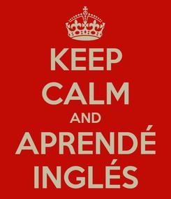 Poster: KEEP CALM AND APRENDÉ INGLÉS