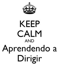 Poster: KEEP CALM AND Aprendendo a Dirigir