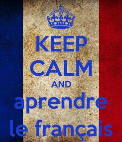 Poster: KEEP CALM AND aprendre le français