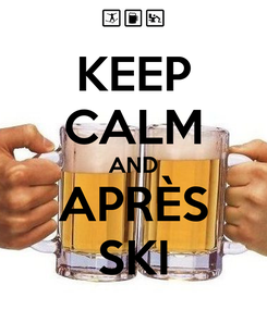 Poster: KEEP CALM AND APRÈS SKI