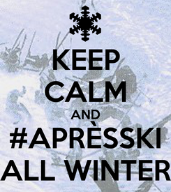 Poster: KEEP CALM AND #APRÈSSKI ALL WINTER