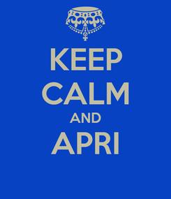 Poster: KEEP CALM AND APRI