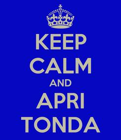 Poster: KEEP CALM AND APRI TONDA