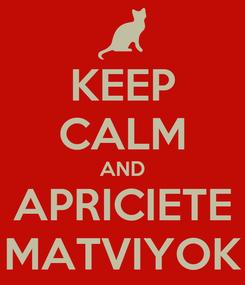 Poster: KEEP CALM AND APRICIETE MATVIYOK