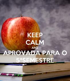 Poster: KEEP CALM AND APROVADA PARA O 5°SEMESTRE